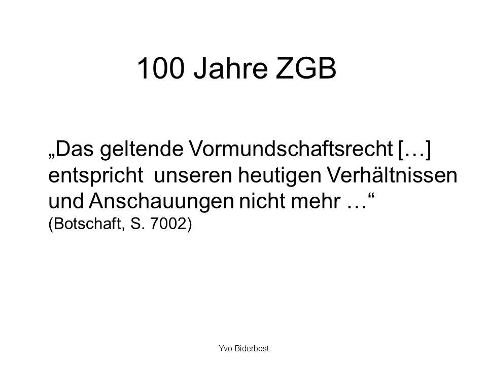 """100 Jahre ZGB """"Das geltende Vormundschaftsrecht […] entspricht unseren heutigen Verhältnissen und Anschauungen nicht mehr … (Botschaft, S. 7002)"""
